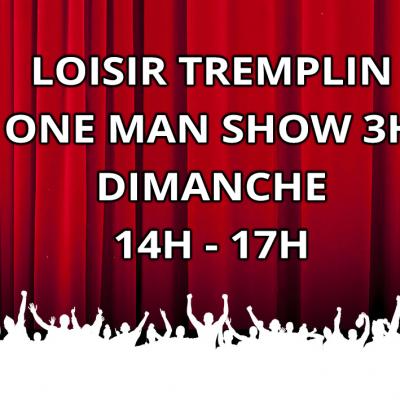 Loisir Tremplin One Man Show 3H DIMANCHE 14H 17H
