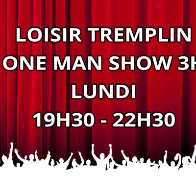 Loisir Tremplin One Man Show 3H LUNDI 19H30 22H30