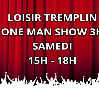 Loisir Tremplin One Man Show 3H SAMEDI 15H - 18H