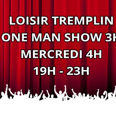 Loisir Tremplin One Man Show 4H MERCREDI 19H 23H