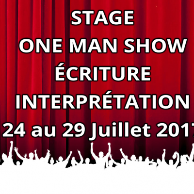 STAGE ONE MAN SHOW (Ecriture & Interprétation) 24 au 29 Juillet 2017