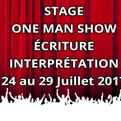 STAGE ONE MAN SHOW (Ecriture & Interprétation) 24 au 29 Juillet 2017