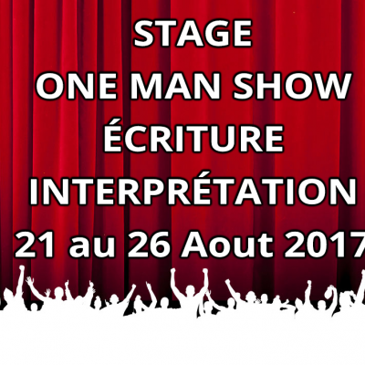 STAGE ONE MAN SHOW (Ecriture & Interprétation)21 au 26 aout 2017